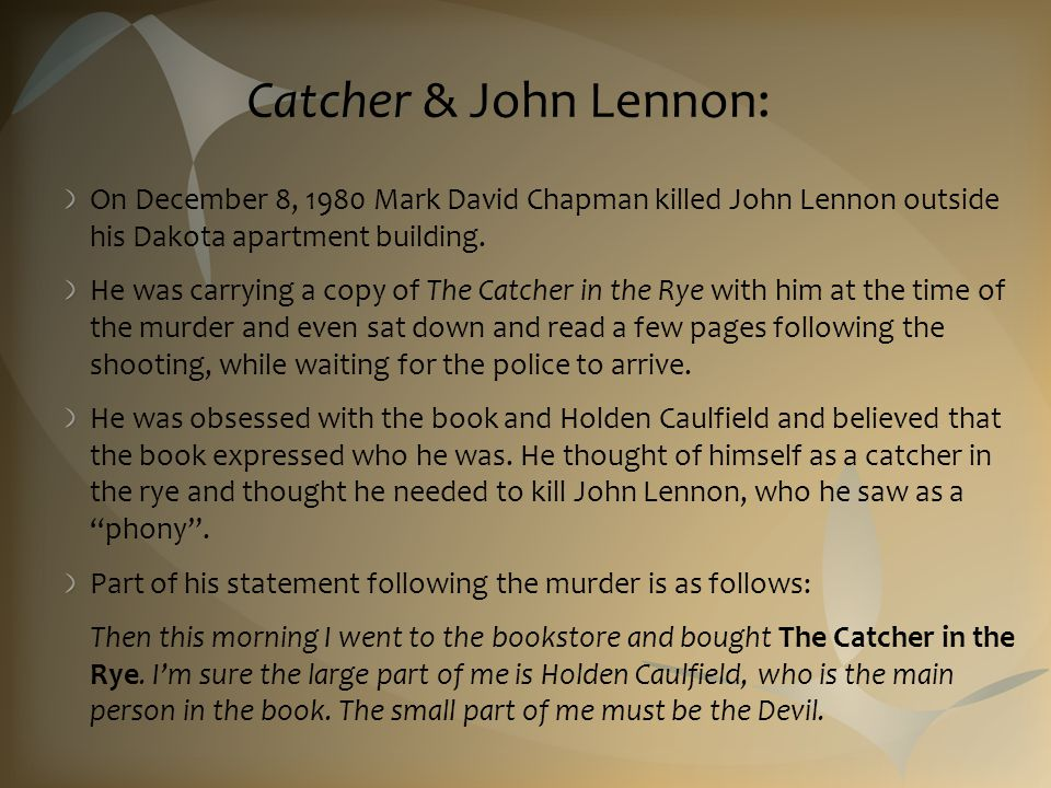 Catcher & John Lennon: On December 8, 1980 Mark David Chapman killed John Lennon outside his Dakota apartment building. He was carrying a copy of The