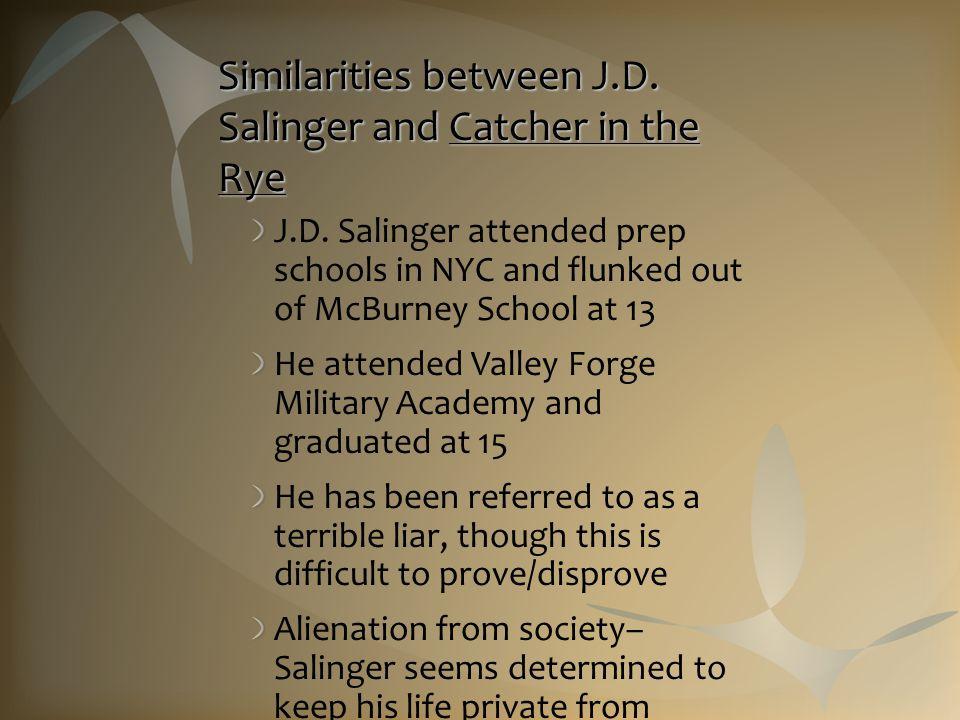 Similarities between J.D. Salinger and Catcher in the Rye J.D.