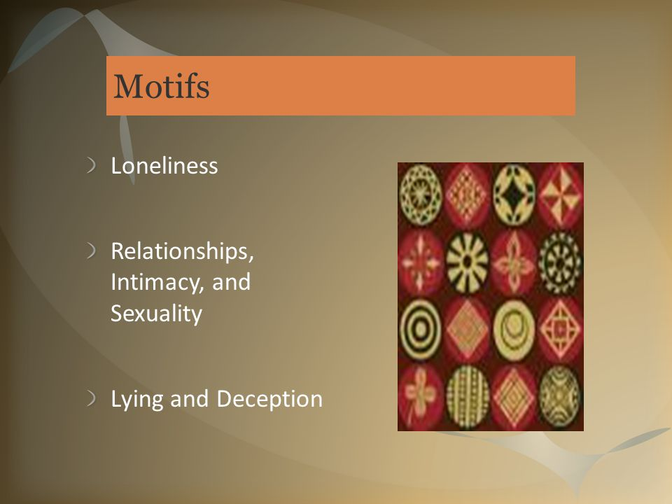Motifs Loneliness Relationships, Intimacy, and Sexuality Lying and Deception