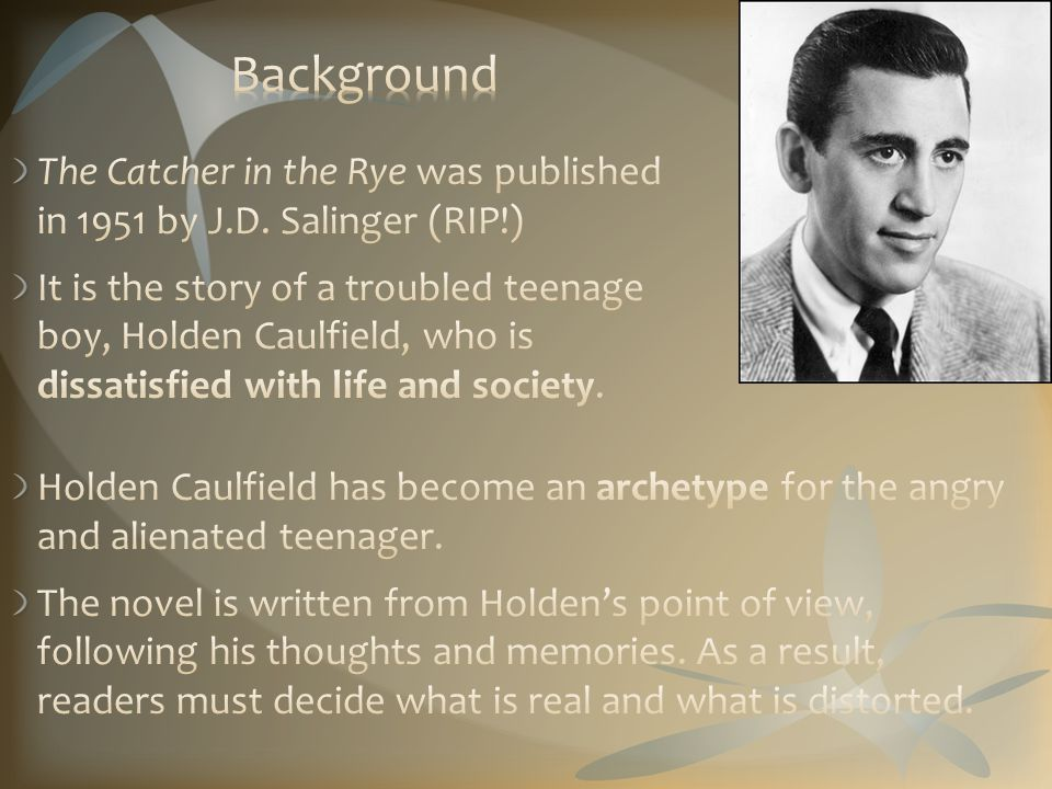 Holden Caulfield has become an archetype for the angry and alienated teenager.