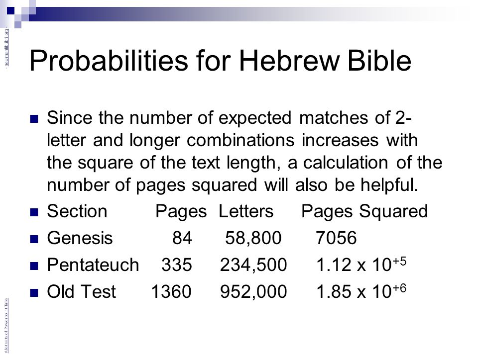 Probabilities for Hebrew Bible Since the number of expected matches of 2- letter and longer combinations increases with the square of the text length, a calculation of the number of pages squared will also be helpful.