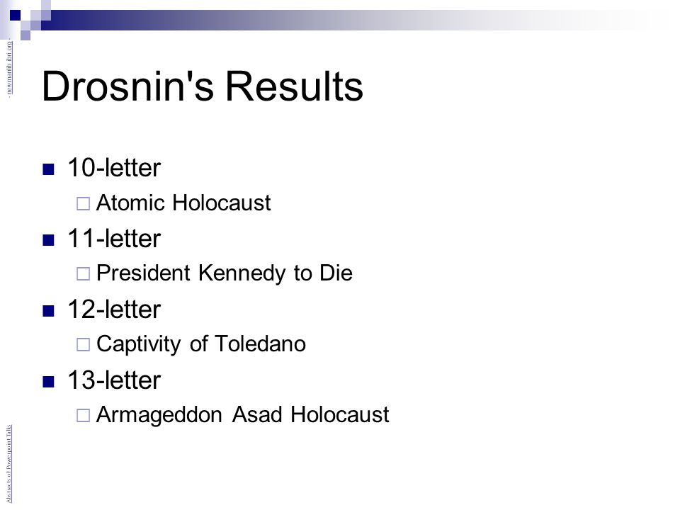 Drosnin s Results 10-letter  Atomic Holocaust 11-letter  President Kennedy to Die 12-letter  Captivity of Toledano 13-letter  Armageddon Asad Holocaust Abstracts of Powerpoint Talks - newmanlib.ibri.org -newmanlib.ibri.org