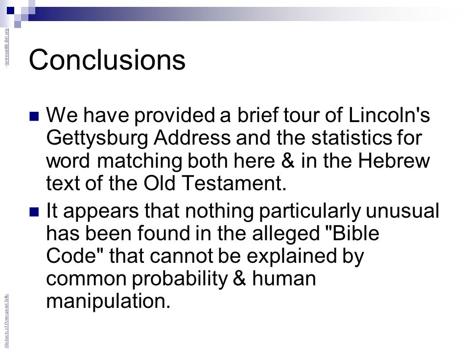 Conclusions We have provided a brief tour of Lincoln s Gettysburg Address and the statistics for word matching both here & in the Hebrew text of the Old Testament.