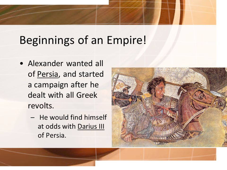 Alexander's Army Persian Army Small Well Trained Fiercely Loyal to Alexander Large Disorganized No common language