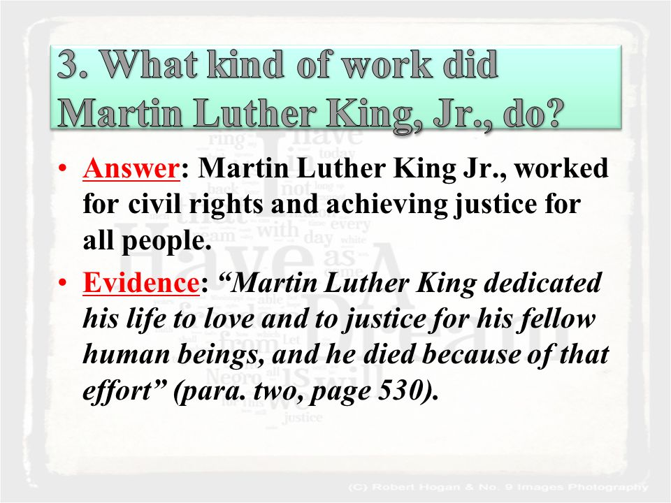 Answer: Martin Luther King Jr., worked for civil rights and achieving justice for all people.