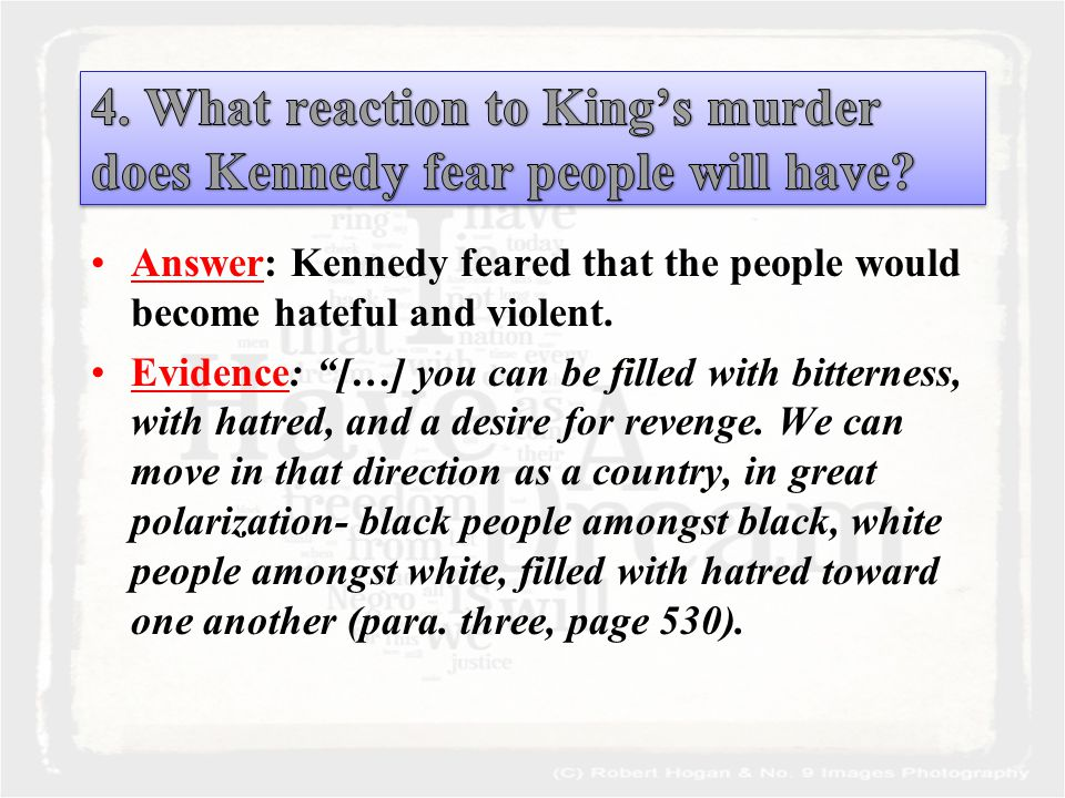 Answer: Kennedy feared that the people would become hateful and violent.