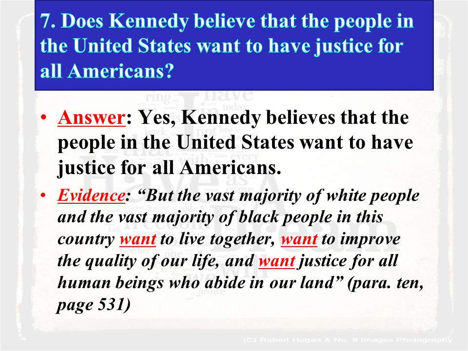 Answer: Yes, Kennedy believes that the people in the United States want to have justice for all Americans.