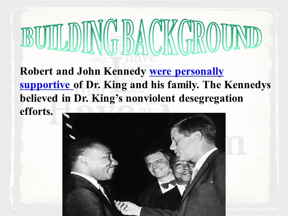 Robert and John Kennedy were personally supportive of Dr.