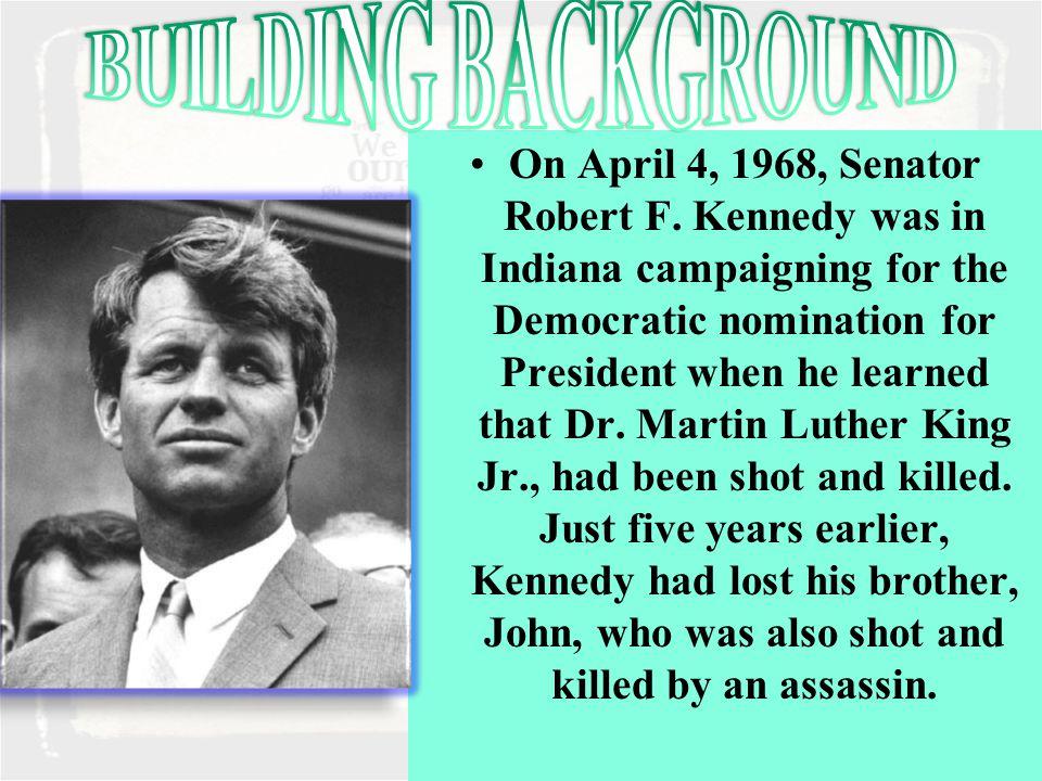 On April 4, 1968, Senator Robert F.