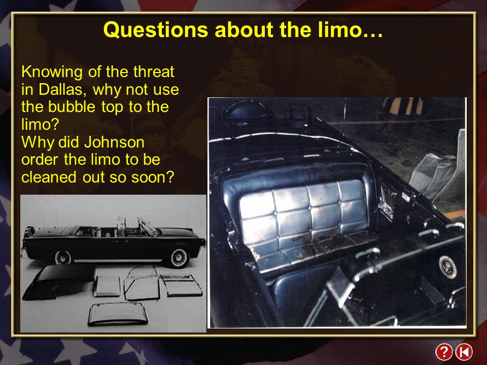 FYI 4-1 Questions about the limo… Knowing of the threat in Dallas, why not use the bubble top to the limo.