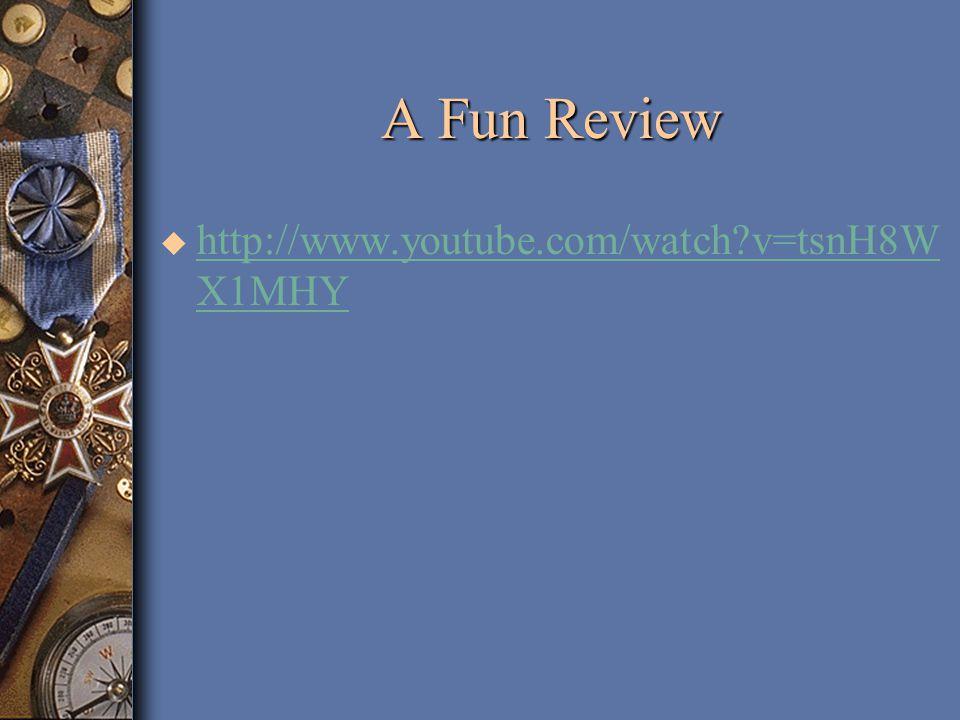 A Fun Review u http://www.youtube.com/watch v=tsnH8W X1MHY http://www.youtube.com/watch v=tsnH8W X1MHY