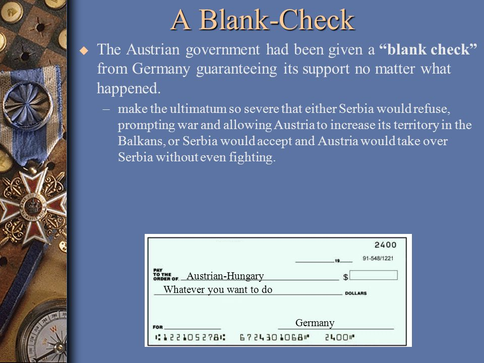 A Blank-Check u The Austrian government had been given a blank check from Germany guaranteeing its support no matter what happened.