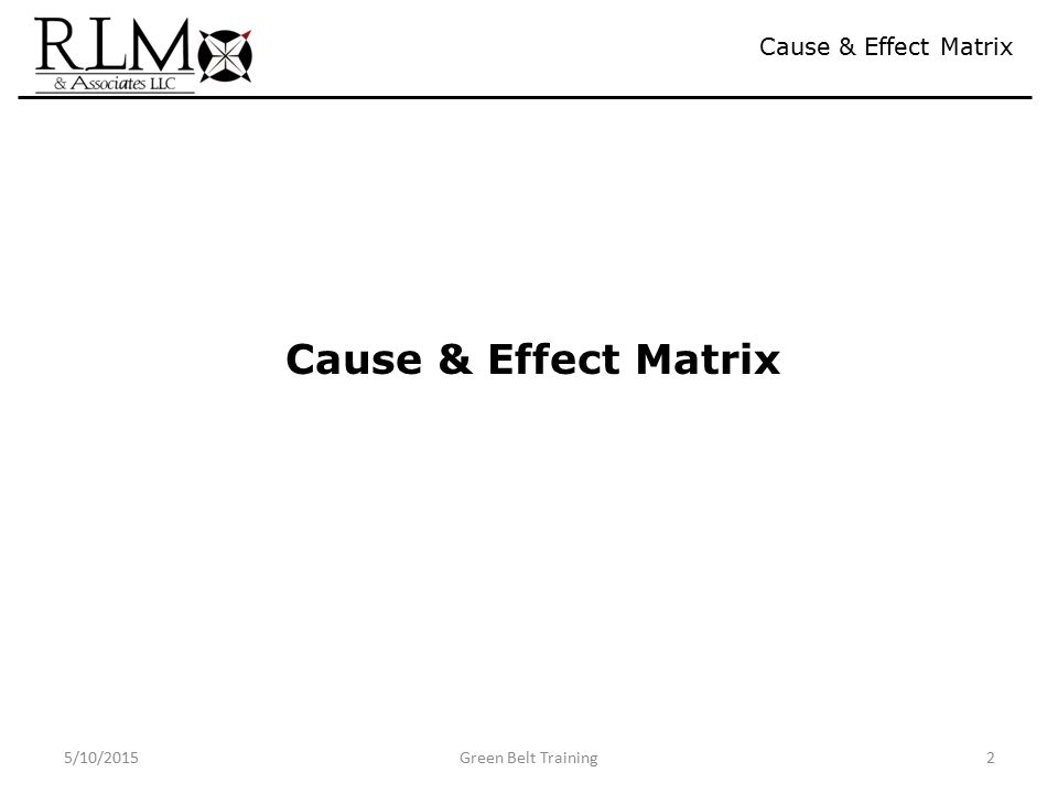 5/10/2015Green Belt Training2 Cause & Effect Matrix