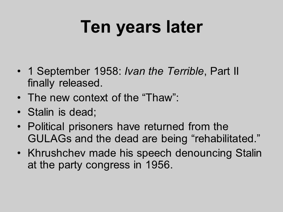 Ten years later 1 September 1958: Ivan the Terrible, Part II finally released.