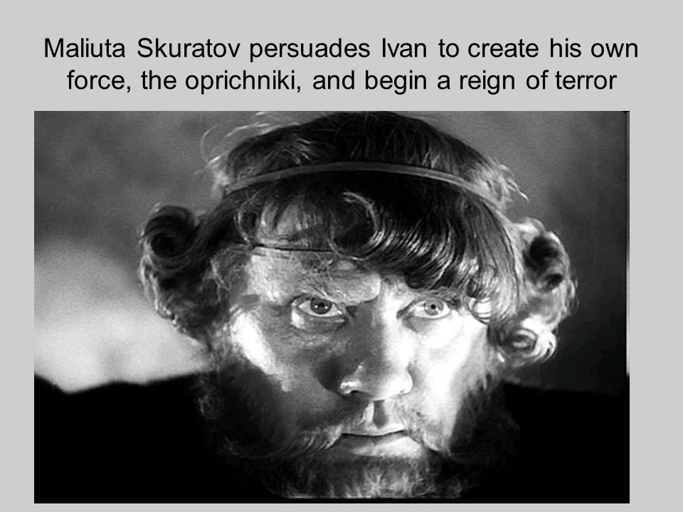 Maliuta Skuratov persuades Ivan to create his own force, the oprichniki, and begin a reign of terror