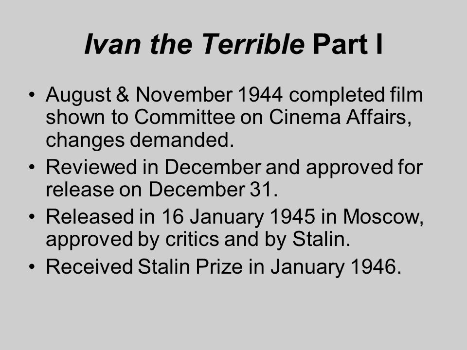 Ivan the Terrible Part I August & November 1944 completed film shown to Committee on Cinema Affairs, changes demanded.
