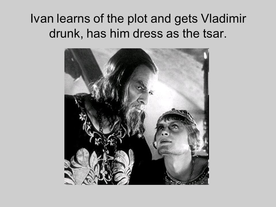 Ivan learns of the plot and gets Vladimir drunk, has him dress as the tsar.