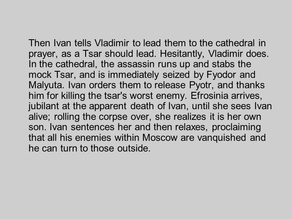 Then Ivan tells Vladimir to lead them to the cathedral in prayer, as a Tsar should lead.