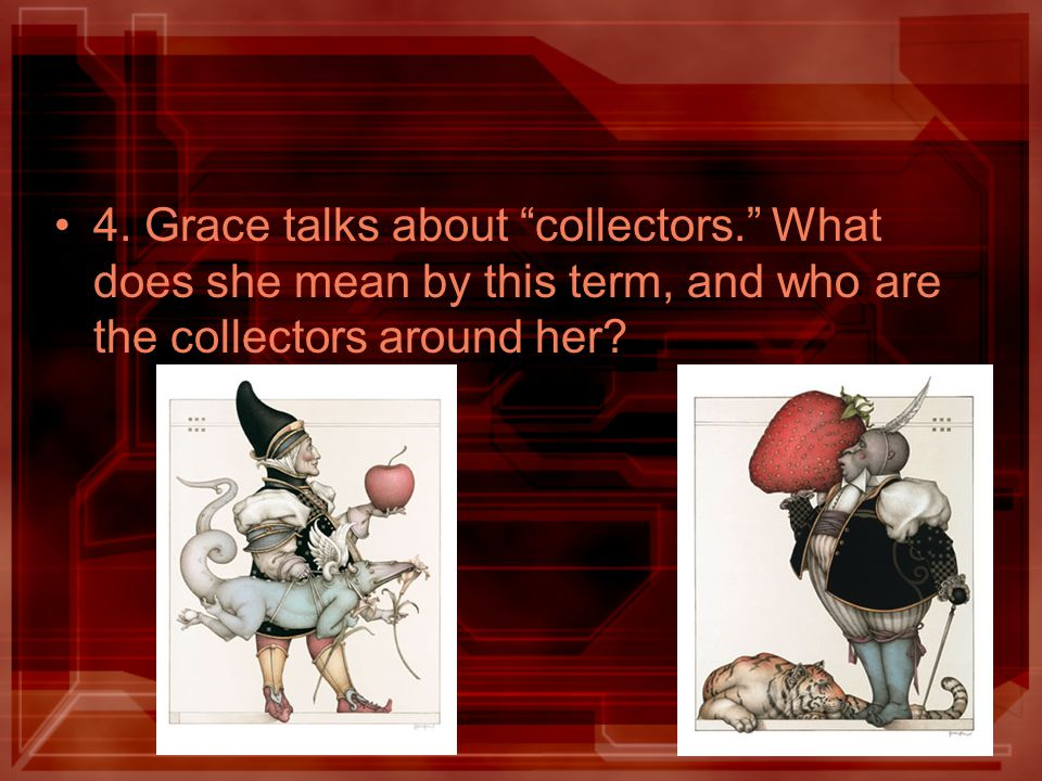 "4. Grace talks about ""collectors."" What does she mean by this term, and who are the collectors around her?"