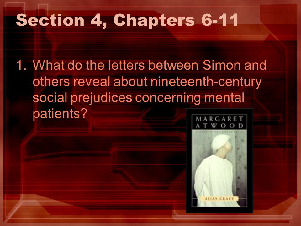 Section 4, Chapters 6-11 1.What do the letters between Simon and others reveal about nineteenth-century social prejudices concerning mental patients?