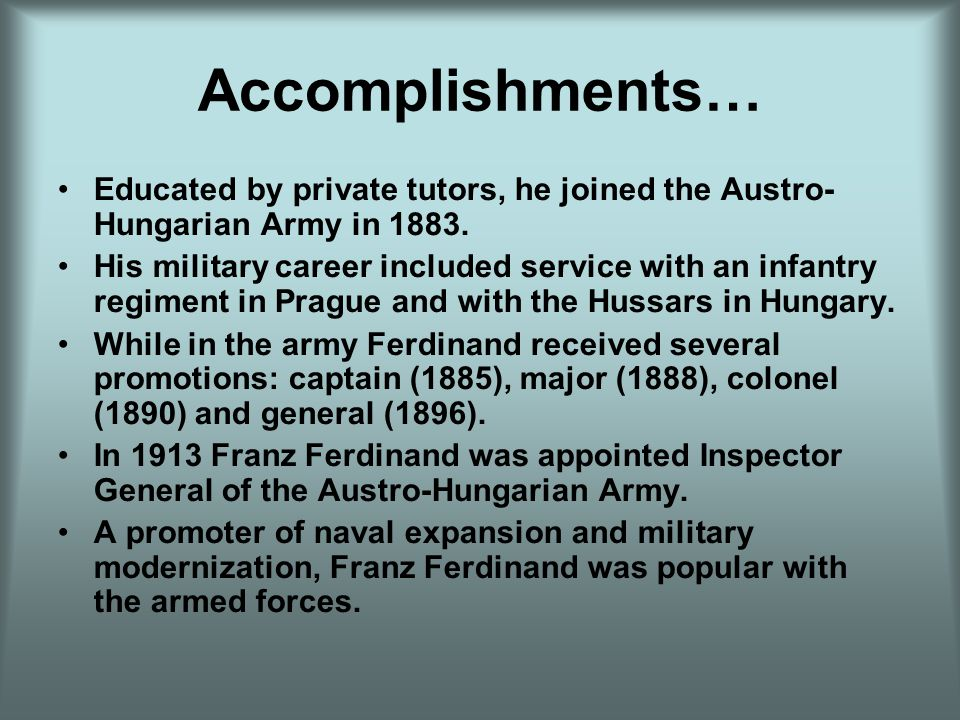 Accomplishments… Educated by private tutors, he joined the Austro- Hungarian Army in 1883.