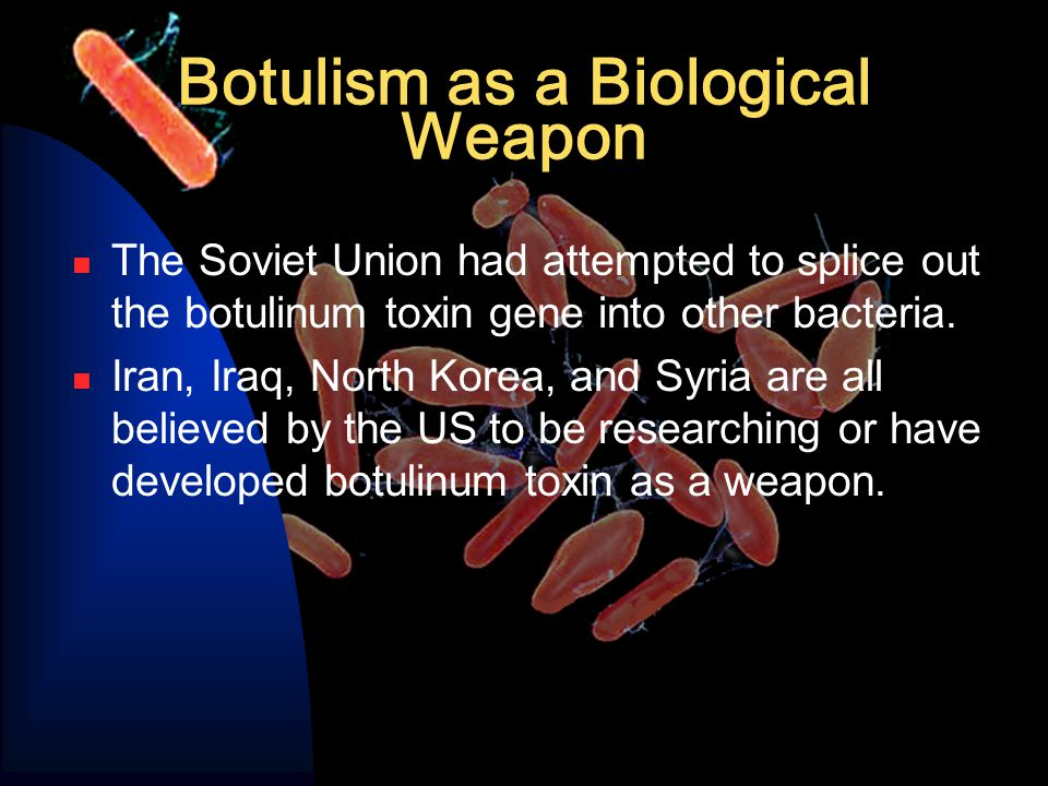 Botulism as a Biological Weapon The Soviet Union had attempted to splice out the botulinum toxin gene into other bacteria.