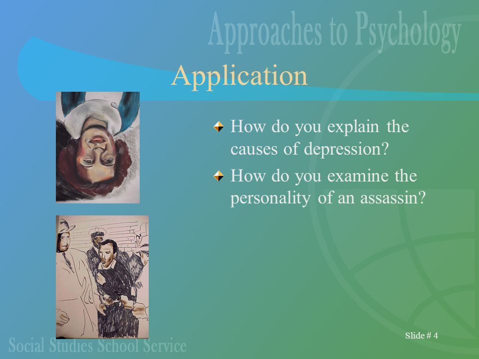 Slide # 4 Application How do you explain the causes of depression.