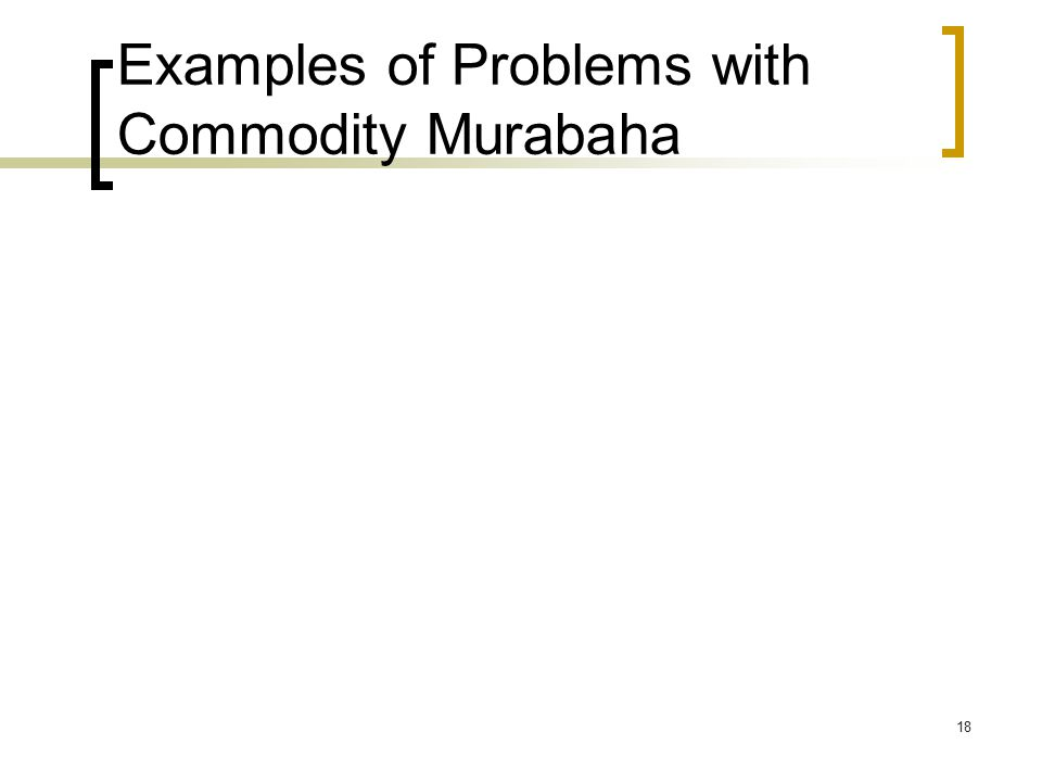 18 Examples of Problems with Commodity Murabaha