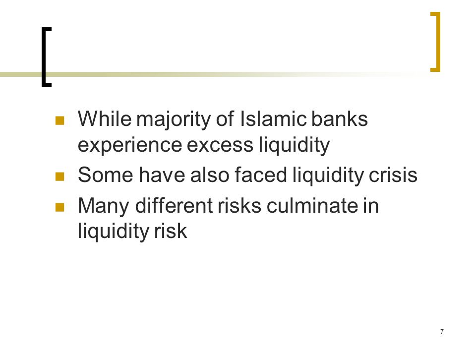 7 While majority of Islamic banks experience excess liquidity Some have also faced liquidity crisis Many different risks culminate in liquidity risk