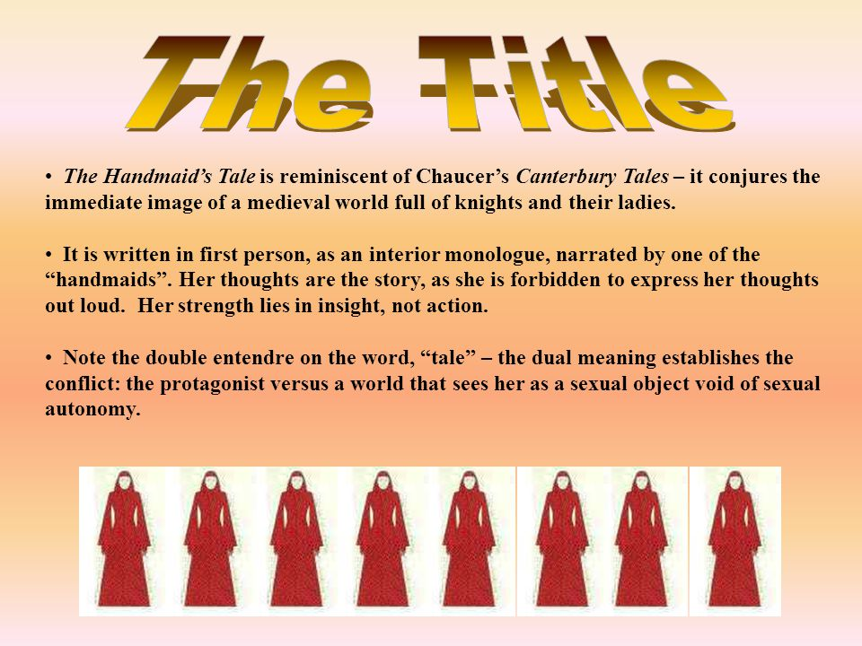 The Handmaid's Tale is reminiscent of Chaucer's Canterbury Tales – it conjures the immediate image of a medieval world full of knights and their ladies.