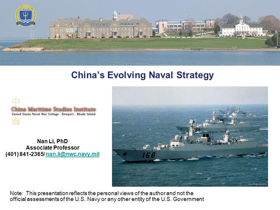 China's Evolving Naval Strategy Nan Li, PhD Associate Professor (401) 841-2365/ nan.li@nwc.navy.milnan.li@nwc.navy.mil Note: This presentation reflect