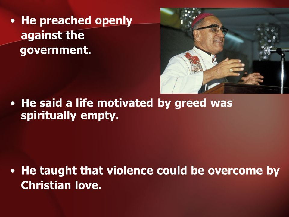 He preached openly against the government. He said a life motivated by greed was spiritually empty. He taught that violence could be overcome by Chris