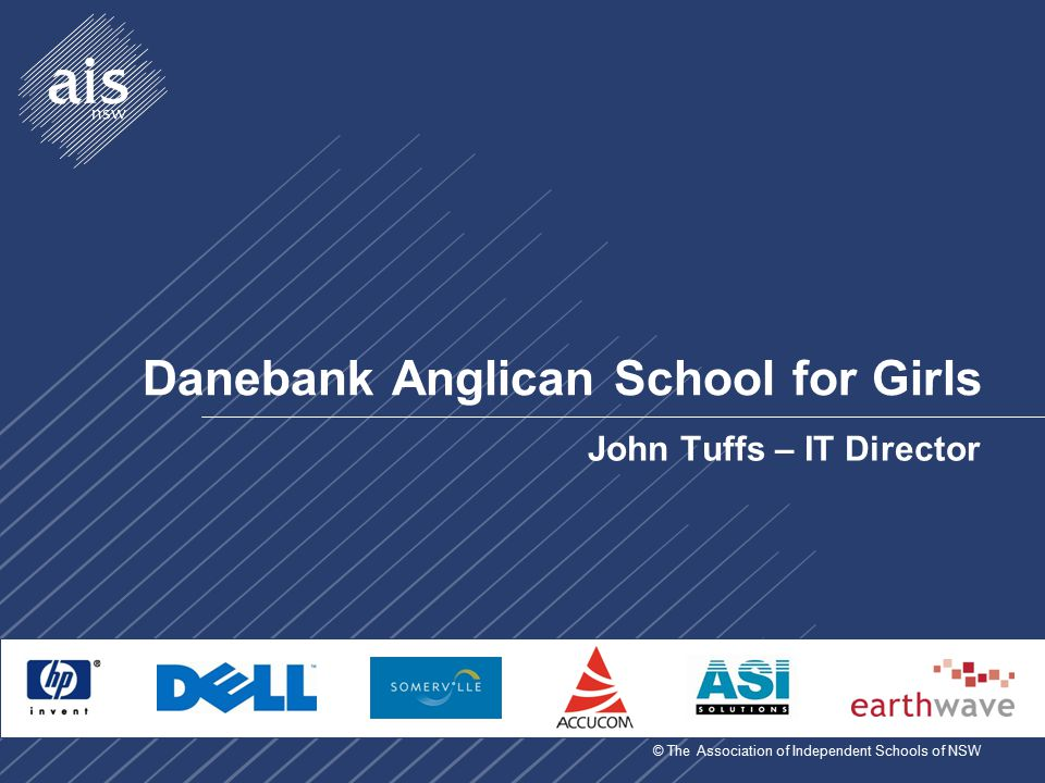© The Association of Independent Schools of NSW Danebank Anglican School for Girls John Tuffs – IT Director