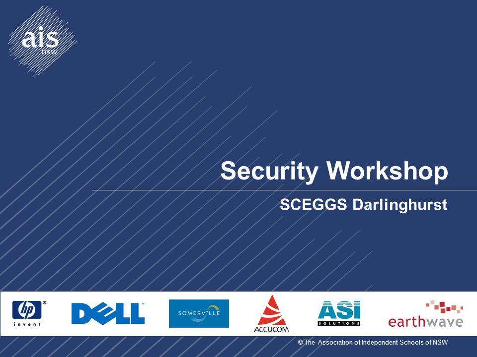© The Association of Independent Schools of NSW Security Workshop SCEGGS Darlinghurst