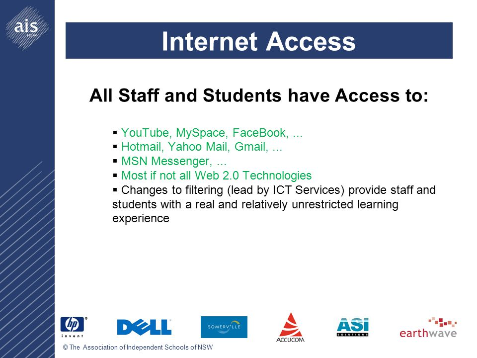 © The Association of Independent Schools of NSW Internet Access All Staff and Students have Access to:  YouTube, MySpace, FaceBook,...
