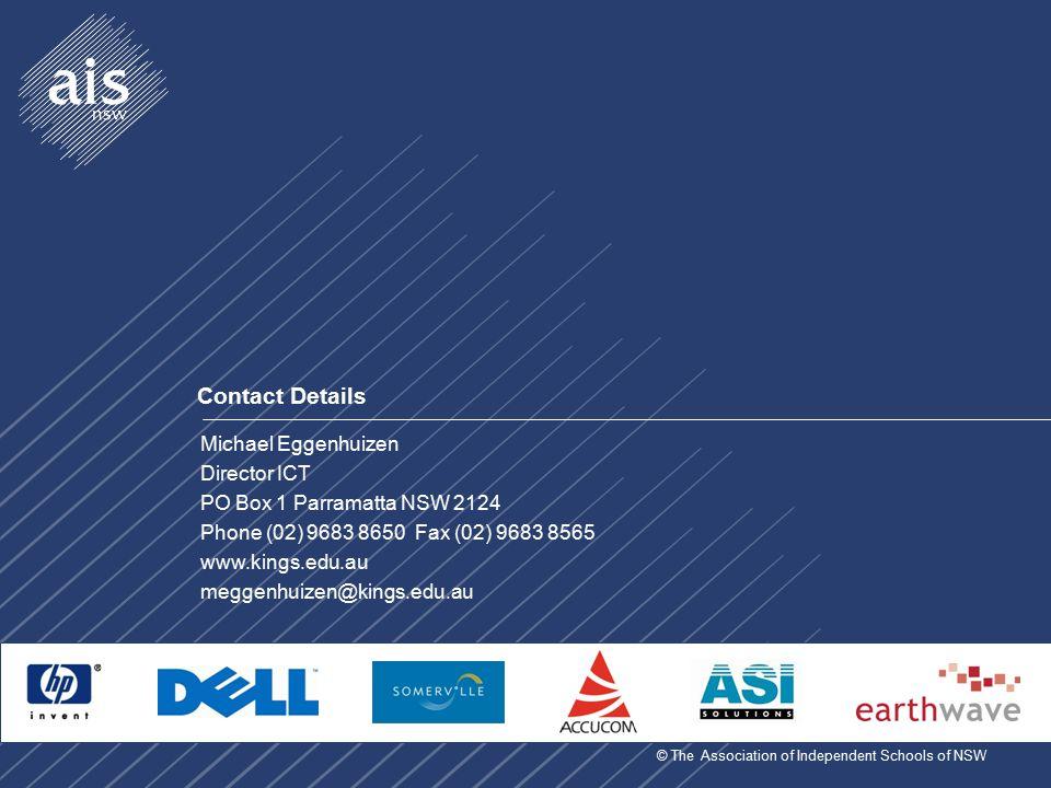 © The Association of Independent Schools of NSW Michael Eggenhuizen Director ICT PO Box 1 Parramatta NSW 2124 Phone (02) 9683 8650 Fax (02) 9683 8565 www.kings.edu.au meggenhuizen@kings.edu.au Contact Details