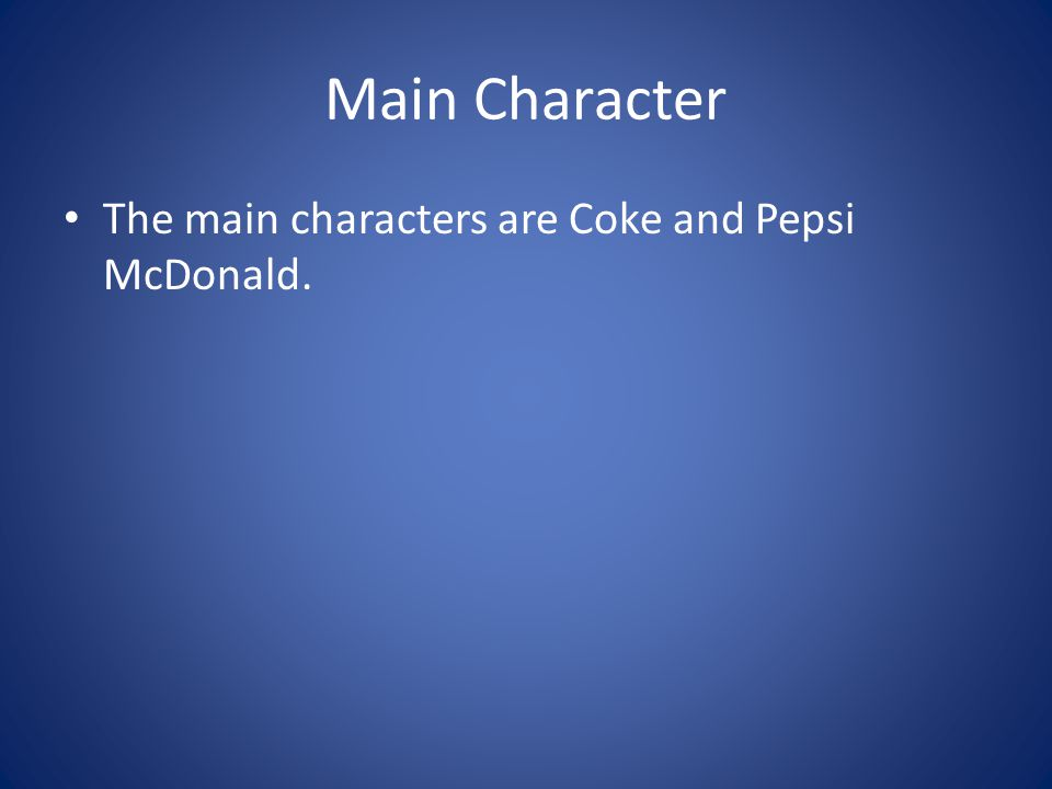 Main Character The main characters are Coke and Pepsi McDonald.