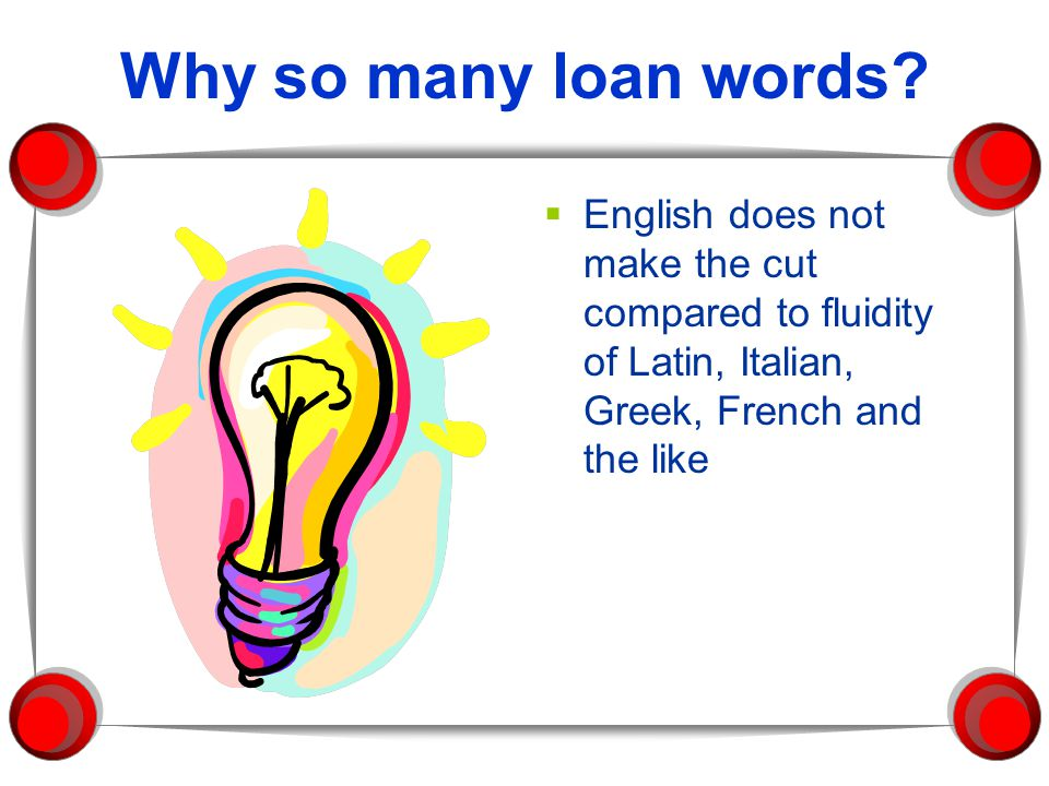 Why so many loan words.