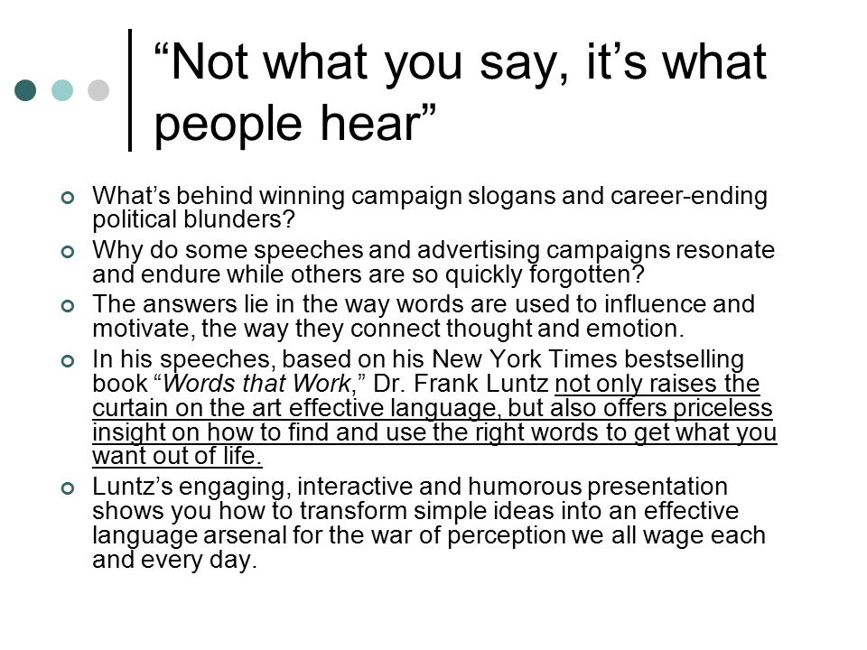 """Not what you say, it's what people hear"" What's behind winning campaign slogans and career-ending political blunders? Why do some speeches and advert"