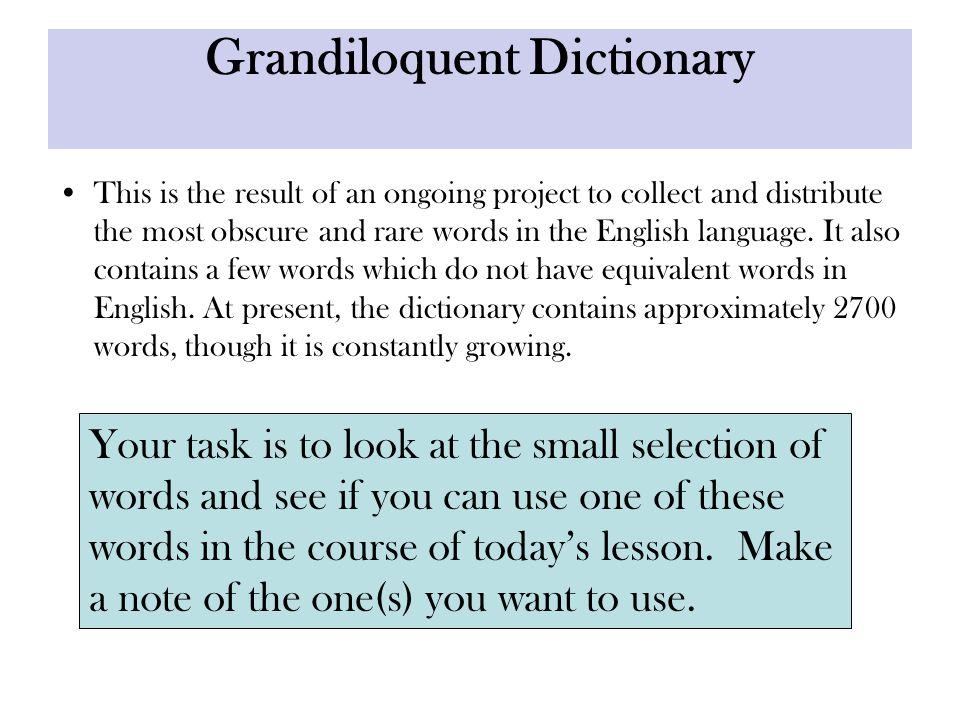 Grandiloquent Dictionary This is the result of an ongoing project to collect and distribute the most obscure and rare words in the English language.