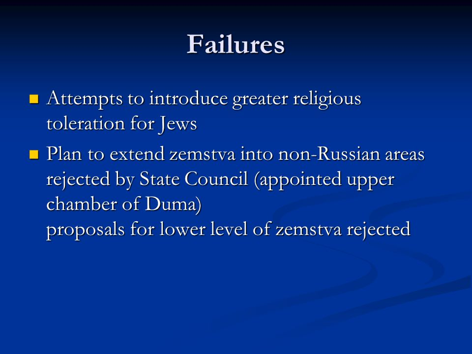 Failures Attempts to introduce greater religious toleration for Jews Attempts to introduce greater religious toleration for Jews Plan to extend zemstv