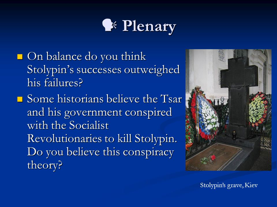 Plenary Plenary On balance do you think Stolypin's successes outweighed his failures? On balance do you think Stolypin's successes outweighed his fail