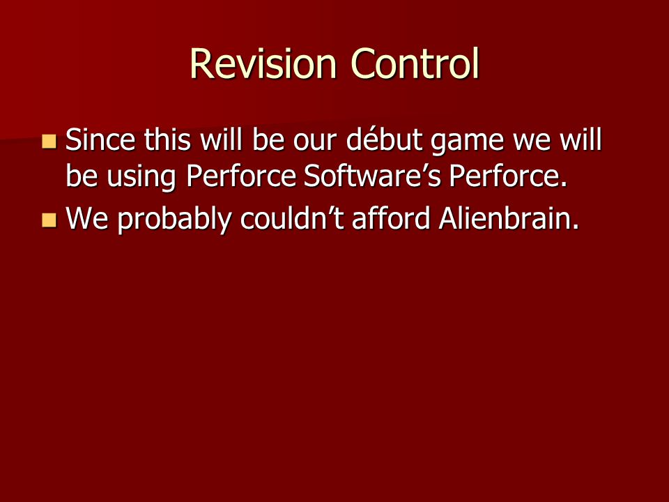 Revision Control Since this will be our début game we will be using Perforce Software's Perforce.