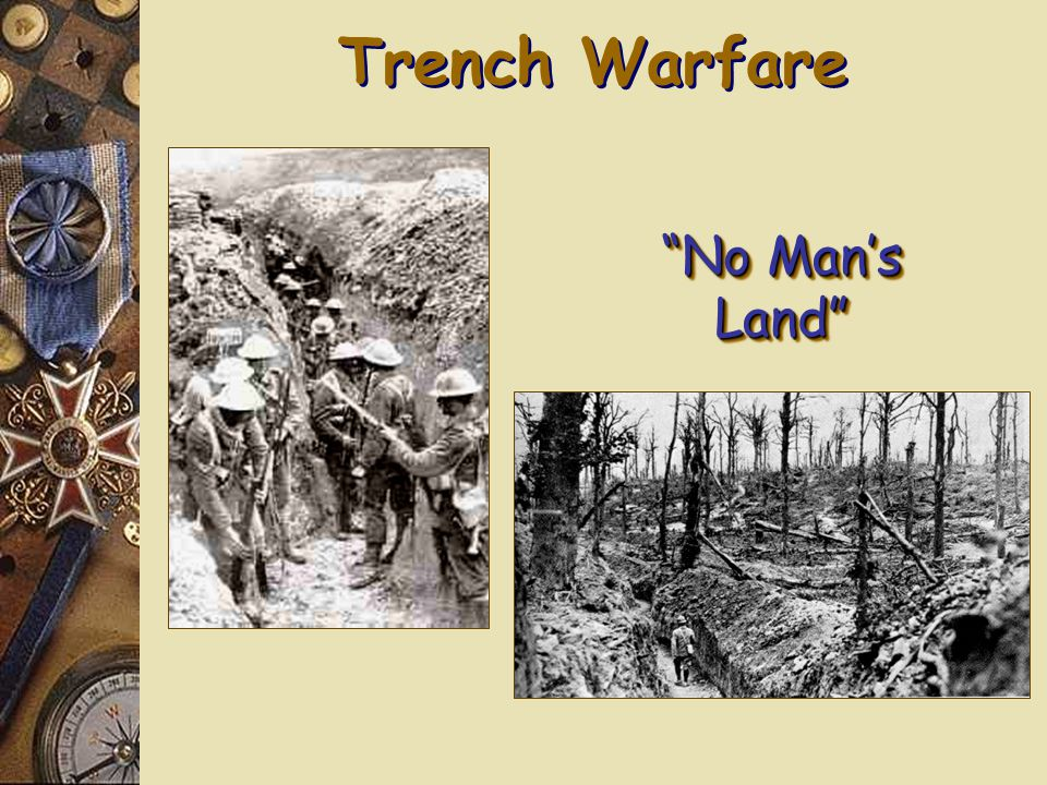 Trench Warfare The men slept in mud, washed in mud, ate mud and dreamed mud …500 miles from N.