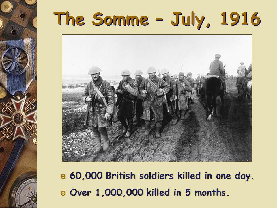 Verdun – February, 1916 e German offensive against French e Each side: 500,000 casualties.