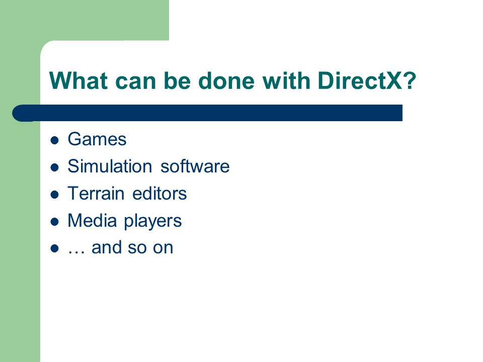 What can be done with DirectX? Games Simulation software Terrain editors Media players … and so on