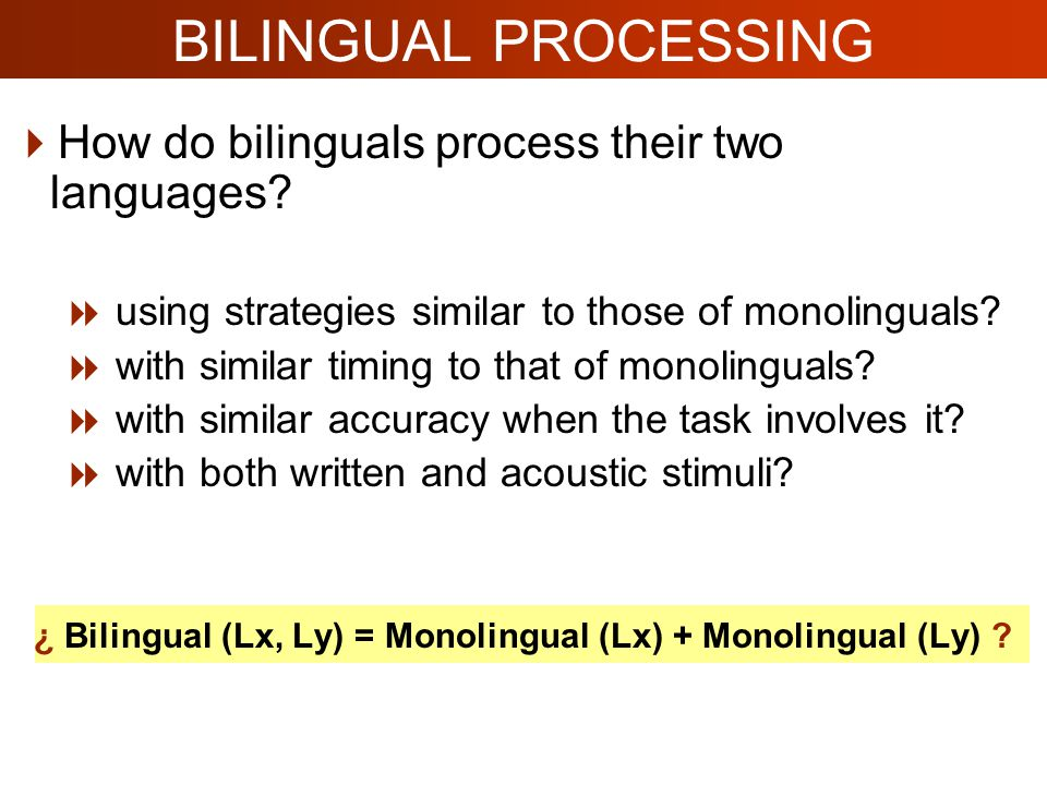 BILINGUAL PROCESSING  How do bilinguals process their two languages.