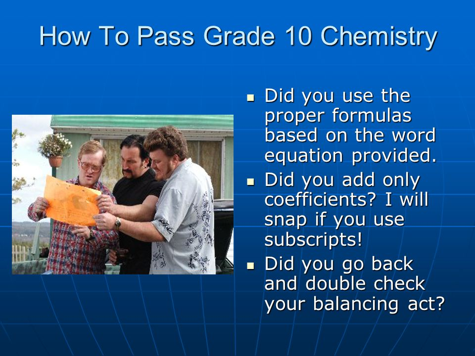How To Pass Grade 10 Chemistry Did you use the proper formulas based on the word equation provided. Did you use the proper formulas based on the word