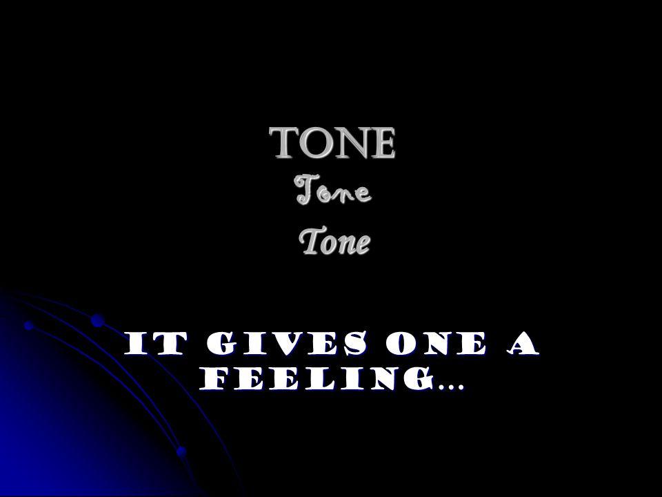 Tone Tone Tone It Gives One A Feeling…