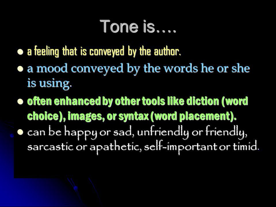 Tone is…. a feeling that is conveyed by the author. a feeling that is conveyed by the author. a mood conveyed by the words he or she is using. a mood